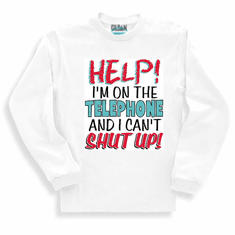 Sweatshirt or long sleeve T-Shirt: HELP! I'm on the telephone and I can't shut up!