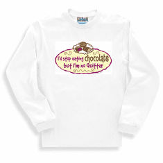 sweatshirt or long sleeve t-shirt: I'd stop eating chocolate but I'm no quitter