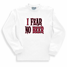 Sweatshirt or long sleeve T-shirt: I fear no beer funny drinking party shirt