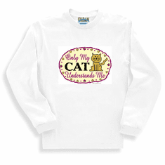 sweatshirt or long sleeve t-shirt:  Only my cat understands me.
