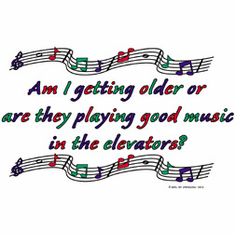 t-shirt: Am I getting older or are they playing good music in the elevators