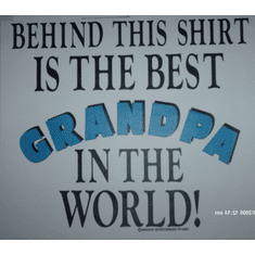 T-shirt behind this shirt is the best GRANPA in the world!