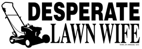 T-Shirt: Desperate Lawn Wife