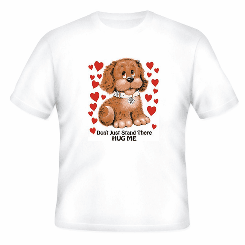 T-shirt:  Don't just stand there HUG ME  (Puppy Dog)