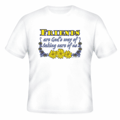 T-shirt: Friends are God's way of taking care of us