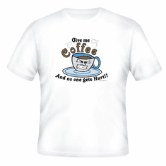 T-Shirt:  Give me Coffee and nobody get's hurt