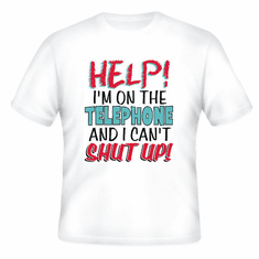 T-Shirt:  HELP!  I'm on the telephone and I can't shut up!