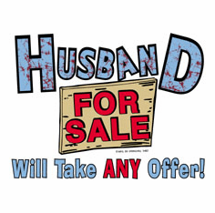 T-shirt:  Husband for sale will take ANY offer