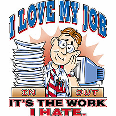 T-Shirt:  I love my job it's the work I hate.