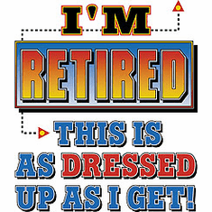 T-Shirt:  I'm retired this is as dressed up as I get.