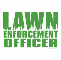 T-Shirt:  Lawn enforcement officer
