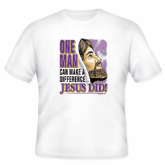 T-Shirt:  One man can make a difference... Jesus did!