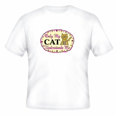 T-Shirt: Only my cat understands me
