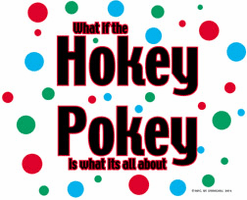 T-shirt:  What if the Hokey Pokey IS what it's all about?