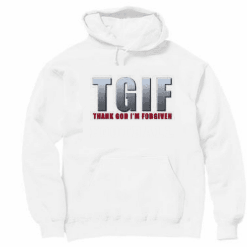 TGIF Christian pullover hooded hoodie Sweatshirt Thank God I'm Forgiven