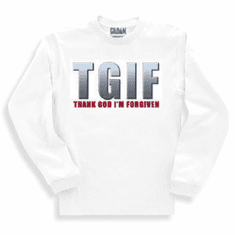 TGIF Christian Sweatshirt or Long Sleeve T-Shirt Thank God I'm Forgiven