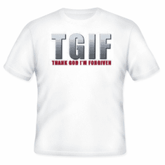 TGIF Christian T-Shirt Thank God I'm Forgiven