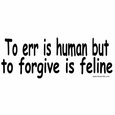 To Err is human to forgive is Feline. Cat shirt