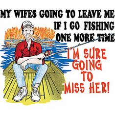 Wife's going to leave me if I go fishing shirt