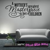 A mothers greatest masterpiece is her children Mother's Day Holiday Wall Decals - Wall Quotes - Wall Murals F037 SWD