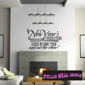 A New Years resolution goes in one year and out the other! New Year's years Holiday Wall Decals - Wall Quotes - Wall Murals HD150 SWD