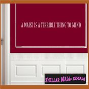 A waist is terrible thing to mind Wall Quote Mural Decal SWD