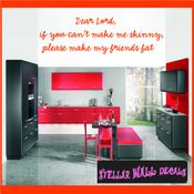 Dear lord, if you cant make me skinny, please make my friends fat Wall Quote Mural Decal SWD