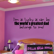 I'm as lucky as can be the worlds greatest dad belongs to me! Father's Day Holiday Wall Decals - Wall Quotes - Wall Murals F052 SWD
