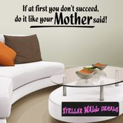 If at first you don�t succeed do it like your MOTHER SAID! Mother's Day Holiday Wall Decals - Wall Quotes - Wall Murals F031 SWD