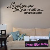 Let each new year find you a better man. Benjamin Franklin New Year's years Holiday Wall Decals - Wall Quotes - Wall Murals HD153 SWD