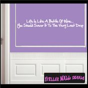 Life is like a bottle of wine�You should savor it to the very last drop Wall Quote Mural Decal SWD