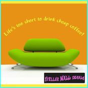 Life's too short to drink cheap coffee! Wall Quote Mural Decal SWD