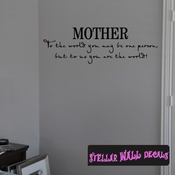 Mother to the world you may be one person but to me you are the world Mother's Day Holiday Wall Decals - Wall Quotes - Wall Murals F033 SWD