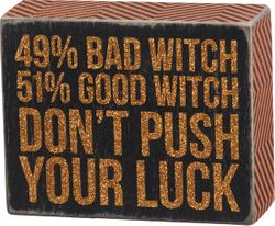 Primitives by Kathy Box Sign - 49% Bad Witch 51% Good Witch