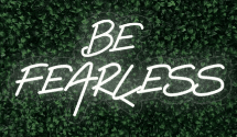 Be Fearless LED-FLEX Sign