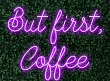 But First Coffee LED-FLEX Sign