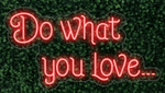 Do What You Love LED-FLEX Sign