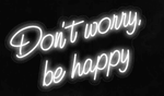 Don't Worry Be Happy LED-FLEX Sign