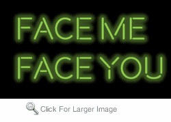 Face Me Face you Neon Sign