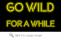 Go Wild for a While Neon Sign
