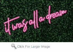 It was all a dream LED FLEX Sign