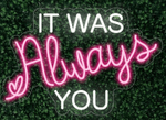 It Was Always You LED-FLEX Sign