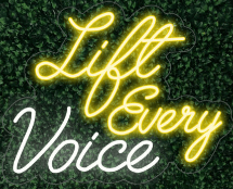 Lift Every Voice LED-FLEX Sign