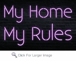 My Home My Rules Neon Sign