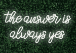 The Answer is always yes LED-FLEX Sign