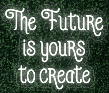 The Future is yours to create LED-FLEX Sign