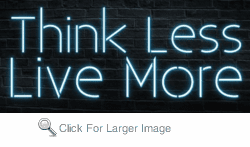 Think Less Live More Neon Sign