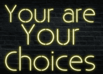 You Are Your Choices Neon Sign