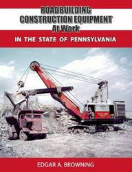 """NEW BOOK by EDGAR BROWNING"" #2569 Roadbuilding Construction Equipment at Work: In the State of Pennsylvania"