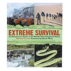 Extreme Survival Handbook - Adventurer's Guide to the World's Most Dangerous Places
